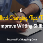 8 Mind Changing Tips to Improve Writing Skills