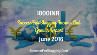 1800INR : SuccessForBlogging Income And Growth Report June 2016