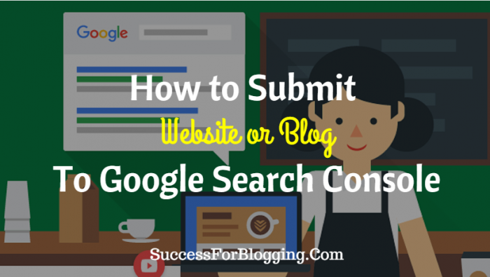 How to Submit Website or Blog To Google Search Console