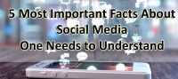 5 Most Important Facts About Social Media One Needs to Understand